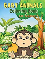 Baby Animals Coloring Book for Toddlers: A Coloring Book Featuring Incredibly Cute and Lovable Baby Animals from Forests, Jungles and Farms for Hours of Kids Coloring Fun. Activity Book for Young Boys and Girls