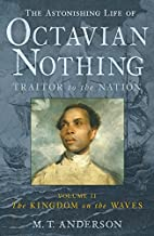 The The Astonishing Life of Octavian Nothing, Traitor to the Nation: The Astonishing Life of Octavian Nothing, Traitor to the Nation, Volume II Kingdom on the Waves v. 2