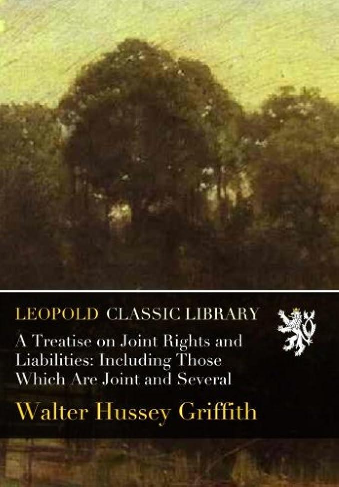 乞食ロック撤回するA Treatise on Joint Rights and Liabilities: Including Those Which Are Joint and Several