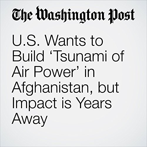 U.S. Wants to Build 'Tsunami of Air Power' in Afghanistan, but Impact is Years Away copertina