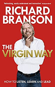 The Virgin Way: How to Listen, Learn, Laugh and Lead by [Richard Branson]