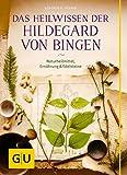 Das Heilwissen der Hildegard von Bingen: Naturheilmittel - Ernährung - Edelsteine (GU Einzeltitel Gesundheit/Alternativheilkunde)