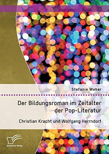 Der Bildungsroman im Zeitalter der Pop-Literatur. Christian Kracht und Wolfgang Herrndorf