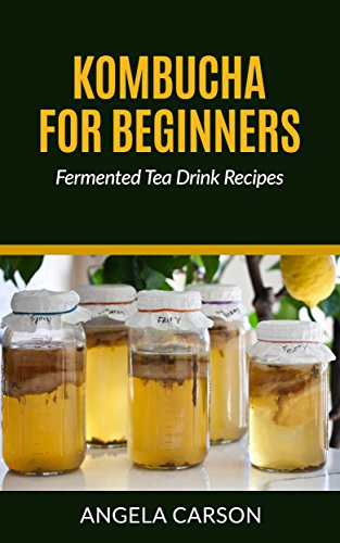 The Beginners Kombucha Brewing Book - Make Fermented Tea at Home: From starter kit, scoby's and Supplies to A Healthy Kombucha
