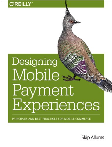 Compare Textbook Prices for Designing Mobile Payment Experiences: Principles and Best Practices for Mobile Commerce 1 Edition ISBN 9781449366193 by Allums, Skip