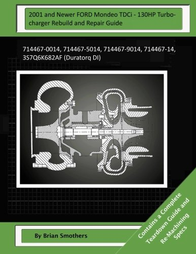 2001 and Newer FORD Mondeo TDCi - 130HP Turbocharger Rebuild and Repair Guide: 714467-0014, 714467-5014, 714467-9014, 714467-14, 3S7Q6K682AF (Duratorq DI)