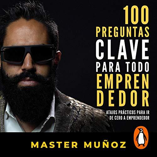 100 preguntas clave para todo emprendedor [100 Questions for Every Entrepreneur] Audiobook By Carlos Muñoz cover art