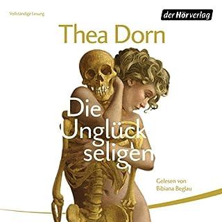 Die Unglückseligen                   Autor:                                                                                                                                 Thea Dorn                               Sprecher:                                                                                                                                 Bibiana Beglau                      Spieldauer: 18 Std. und 49 Min.     140 Bewertungen     Gesamt 3,6