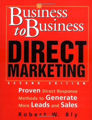 Business-to-Business Direct Marketing: Proven Direct Response Methods to Generate More Leads and Sales, Second Edition (English Edition)