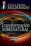 Transformación Sobrenatural: Cambia Tu Corazón de Acuerdo Al de Dios - Guillermo Maldonado