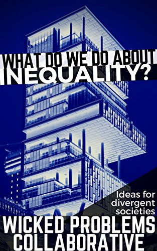 What do we do about inequality?: Ideas for divergent societies (Wicked Problems Collaborative Book 1) (English Edition)