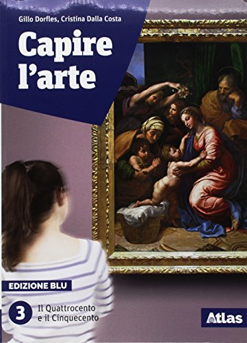 Capire l'arte. Edizione blu. Con studi di architettura. Per le Scuole superiori. Con ebook. Con espansione online. Il Quattrocento e il Cinquecento (Vol. 3)