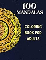 100 Mandalas, Coloring Book for Adults: Mindfulness Relaxation, Stress Relieving Mandala Designs, An Adult Coloring Book with 100 MANDALAS.