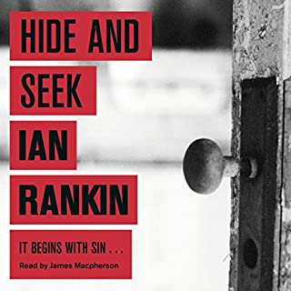 Hide And Seek                   By:                                                                                                                                 Ian Rankin                               Narrated by:                                                                                                                                 James Macpherson                      Length: 8 hrs and 1 min     414 ratings     Overall 4.4