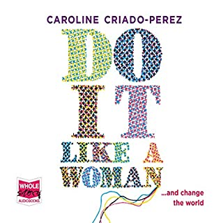 Do It Like a Woman                   By:                                                                                                                                 Caroline Criado-Perez                               Narrated by:                                                                                                                                 Caroline Criado-Perez                      Length: 8 hrs and 6 mins     14 ratings     Overall 4.6