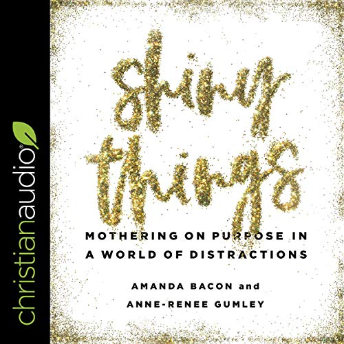 Shiny Things     Mothering on Purpose in a World of Distractions              Written by:                                                                                                                                 Amanda Bacon,                                                                                        Anne-Renee Gumley                               Narrated by:                                                                                                                                 Sarah Zimmerman                      Length: 5 hrs and 46 mins     Not rated yet     Overall 0.0