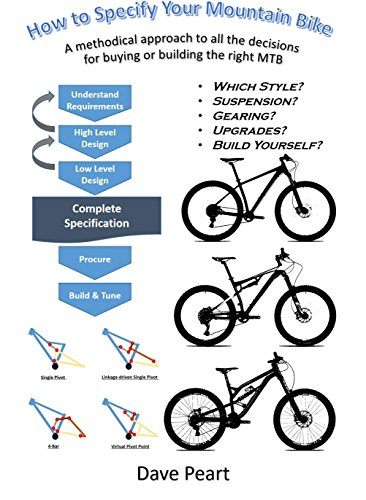 How to Specify Your Mountain Bike: A methodical approach to all the decisions for buying or building a mountain bike (English Edition)