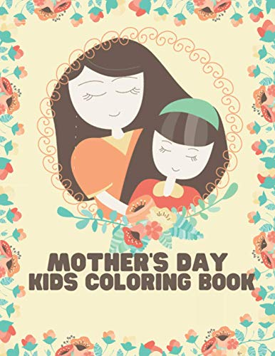Mother's Day Kids Coloring Book: Mother's Day Coloring Book with Quotes - My Doodles for Mum Celebrating Mother's Day Paint, Color with Love for Your Mum from Kids to Mother Activity Coloring