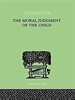 The Moral Judgment Of The Child (International Library of Psychology) (English Edition) par [Jean Piaget]
