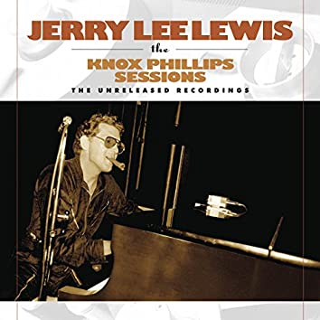 Jerry Lee Lewis: The Knox Phillips Sessions: The Unreleased Recordings