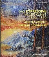 Das Expressive in Der Kunst 1500–1550: Albrecht Altdorfer Und Seine Zeitgenossen