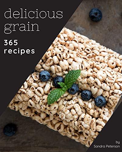 365 Delicious Grain Recipes: An Inspiring Grain Cookbook for You (English Edition)