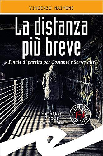 La distanza più breve: Finale di partita per Costante e Serravalle di [Vincenzo Maimone]