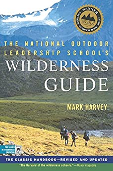 The National Outdoor Leadership School's Wilderness Guide: The Classic Handbook, Revised and Updated by [Mark W. T. Harvey]