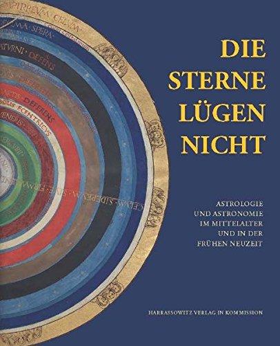 Die Sterne lügen nicht: Astrologie und Astronomie im Mittelalter und in der Frühen Neuzeit (Ausstellungskataloge der Herzog August Bibliothek, Band 90)