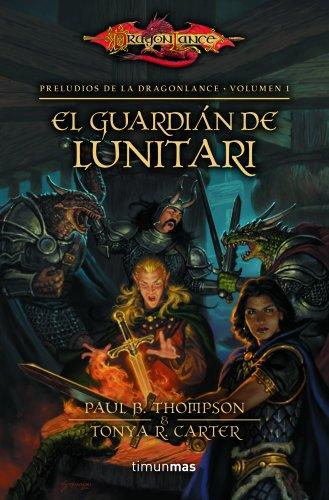 Preludios I nº 01/03 El guardián de Lunitari: Preludios de la Dragonlance. Volumen 1