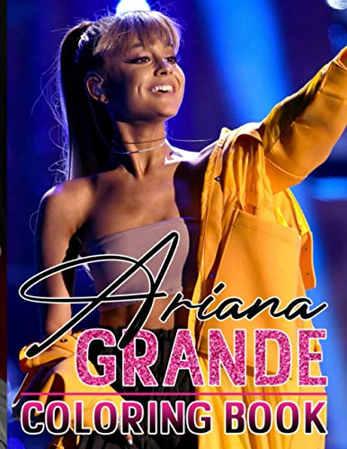 Ariana Grande Coloring Book: Ariana Grande Crayola Creativity Coloring Books For Adult! (On-the-Go Book)