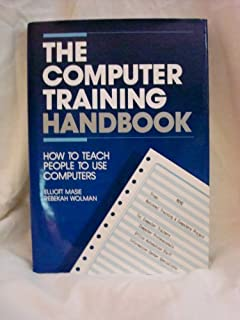 The computer training handbook: How to teach people to use computers