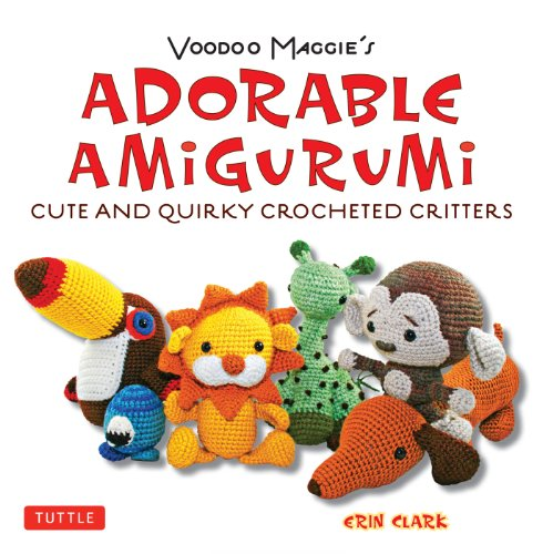 Adorable Amigurumi - Cute and Quirky Crocheted Critters: Create your own crocheted stuffed toys (English Edition)