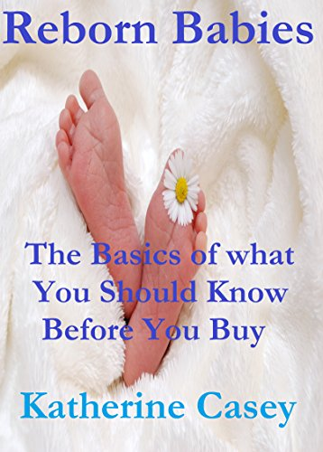 Reborn Babies: The basics of what you should know before you buy (English Edition)