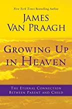 Growing Up in Heaven: The Eternal Connection Between Parent and Child by Van Praagh, James(May 24, 2011) Hardcover