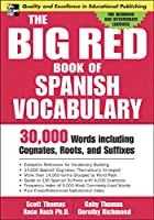 The Big Red Book Of Spanish Vocabulary: 30,000 Words Including Cognates, Roots, and Suffixes (Big Red Book Of...)
