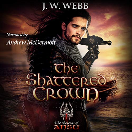 The Shattered Crown: A Legends of Ansu Fantasy Audiobook By J.W. Webb cover art