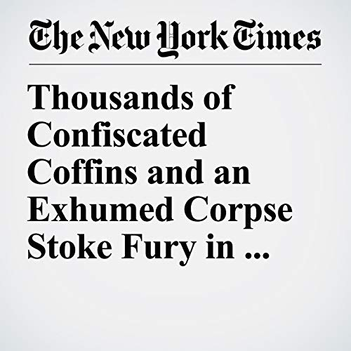 Thousands of Confiscated Coffins and an Exhumed Corpse Stoke Fury in China copertina