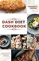 Dash Diet Cookbook: Quick, Easy and Healthy Dash Diet Recipes - Lose Weight and Lower Your Blood Pressure
