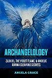 Archangelology: Zadkiel, The Violet Flame, & Angelic Karma Clearing Secrets