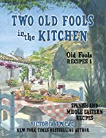 Two Old Fools in the Kitchen: Spanish and Middle Eastern Recipes, Traditional and New (Old Fools' Recipes)