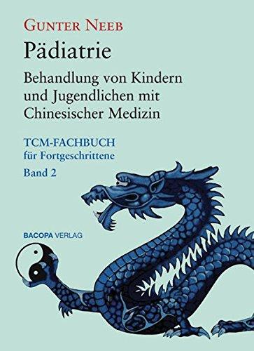 Pädiatrie: Behandlung von Kindern und Jugendlichen mit Chinesischer Medizin (TCM-Fachbuch für Fortgeschrittene, Band 2)