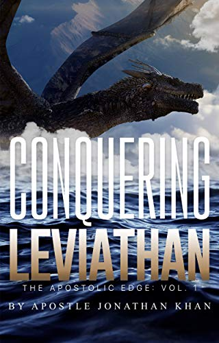 Conquering Leviathan: The Apostolic Edge by [Jonathan Khan]