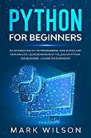 Python for beginners: An introduction to the programming. Data science and data analysis. Clear definitions of the lexicon. A guide for everybody!