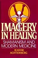 Imagery in Healing: Shamanism and Modern Medicine by Jeanne Achterberg(2002-01-15)