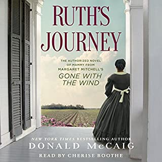 Ruth's Journey     The Authorized Novel of Mammy from Margaret Mitchell's Gone with the Wind              By:                                                                                                                                 Donald McCaig                               Narrated by:                                                                                                                                 Cherise Boothe                      Length: 13 hrs and 49 mins     299 ratings     Overall 4.1