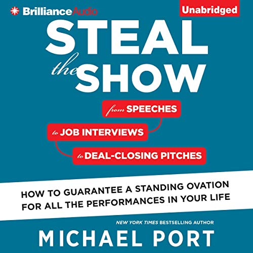Steal the Show: From Speeches to Job Interviews to Deal-Closing Pitches, How to Guarantee a Standing Ovation for All the ...