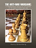The Anti-war Wargame: A Comprehensive Analysis Of The Origins Of The Game Of Chess 1989-1990-Greenberg, Henry