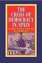 The Crisis of Democracy in Spain: Centrist Politics under the Second Republic 1931-1936