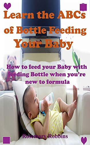 Learn the ABCs of Bottle Feeding Your Baby: How to feed your Baby with feeding Bottle when you're new to formula